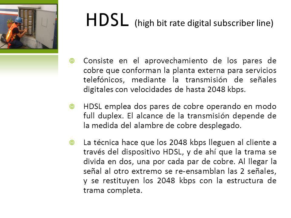 HDSL (high bit rate digital subscriber line) Consiste en el aprovechamiento de los pares de cobre que conforman la planta externa para servicios telef