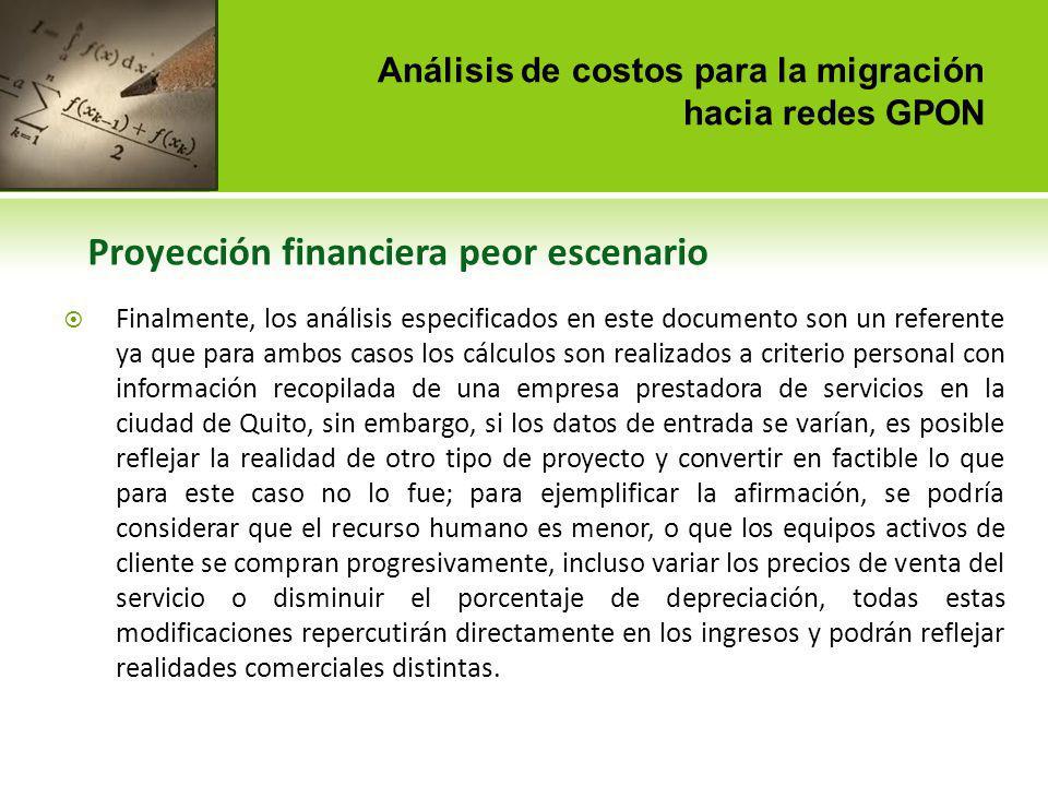 Análisis de costos para la migración hacia redes GPON Proyección financiera peor escenario Finalmente, los análisis especificados en este documento so