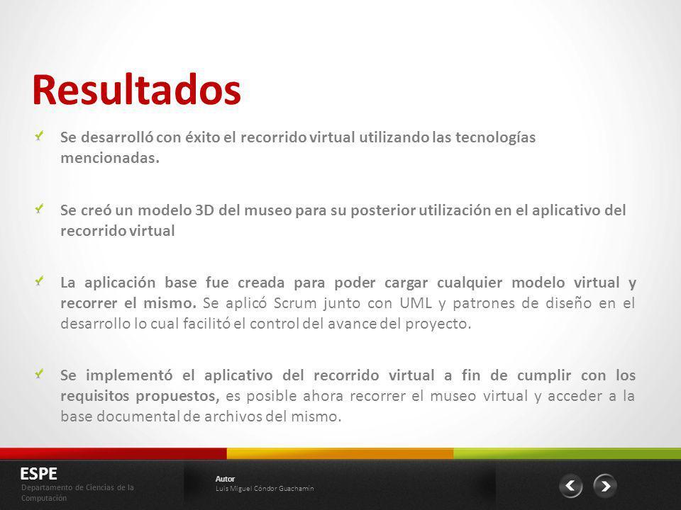 Resultados ESPE Departamento de Ciencias de la Computación Autor Luis Miguel Cóndor Guachamín Se desarrolló con éxito el recorrido virtual utilizando