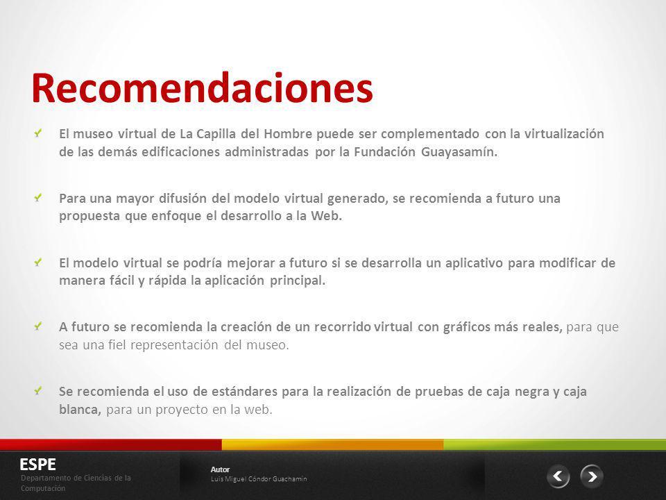 Recomendaciones ESPE Departamento de Ciencias de la Computación Autor Luis Miguel Cóndor Guachamín El museo virtual de La Capilla del Hombre puede ser