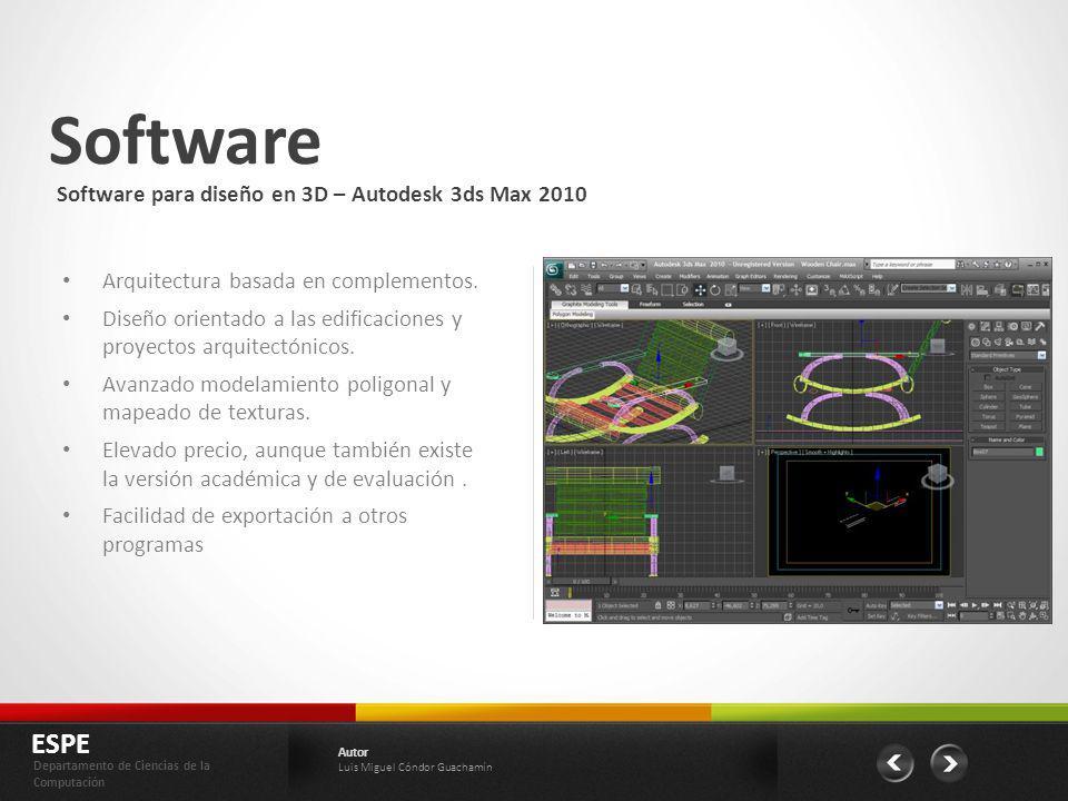 Software Software para diseño en 3D – Autodesk 3ds Max 2010 ESPE Departamento de Ciencias de la Computación Autor Luis Miguel Cóndor Guachamín Arquite