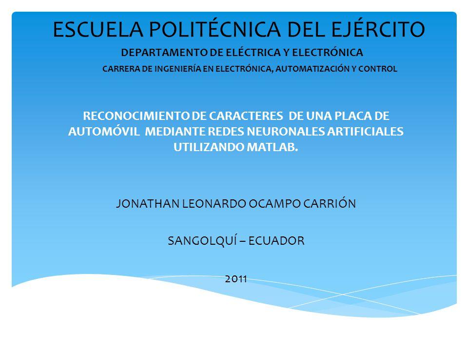 ESCUELA POLITÉCNICA DEL EJÉRCITO RECONOCIMIENTO DE CARACTERES DE UNA PLACA DE AUTOMÓVIL MEDIANTE REDES NEURONALES ARTIFICIALES UTILIZANDO MATLAB. JONA