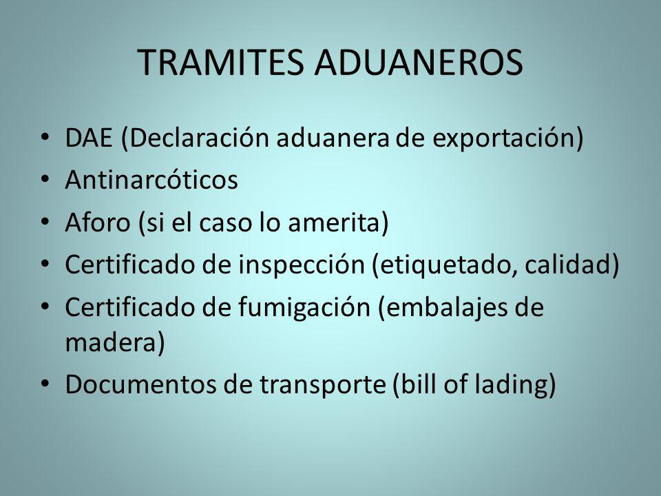 TRAMITES ADUANEROS DAE (Declaración aduanera de exportación) Antinarcóticos Aforo (si el caso lo amerita) Certificado de inspección (etiquetado, calid
