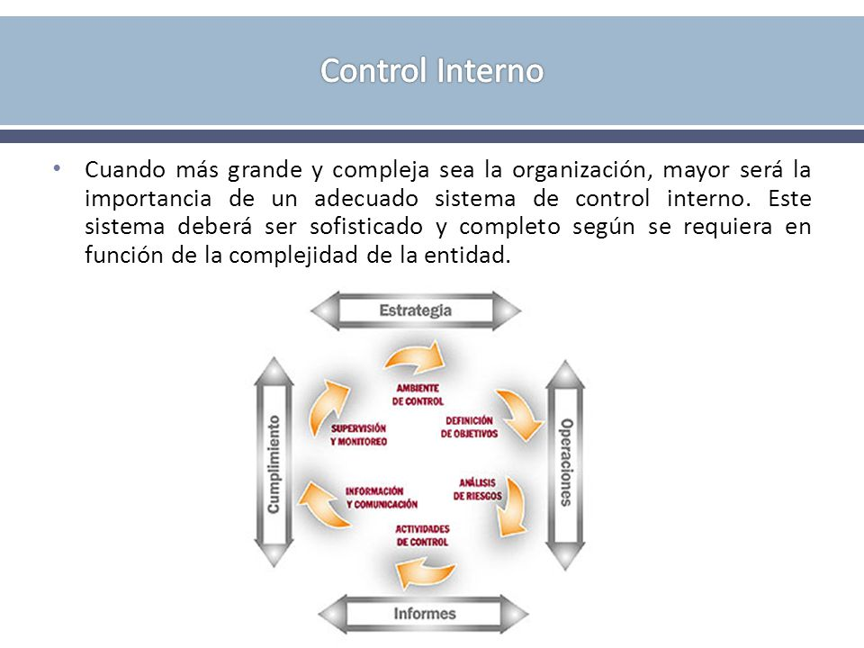 Cuando más grande y compleja sea la organización, mayor será la importancia de un adecuado sistema de control interno. Este sistema deberá ser sofisti