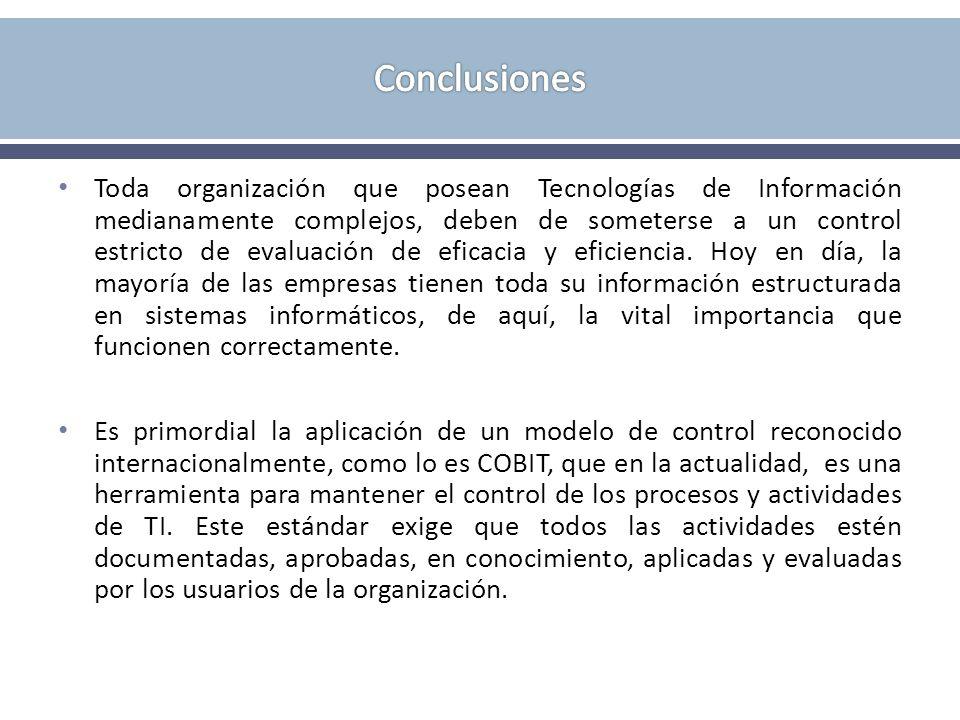 Toda organización que posean Tecnologías de Información medianamente complejos, deben de someterse a un control estricto de evaluación de eficacia y eficiencia.