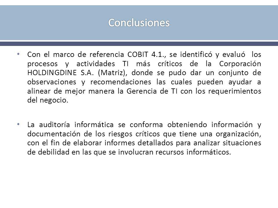 Con el marco de referencia COBIT 4.1., se identificó y evaluó los procesos y actividades TI más críticos de la Corporación HOLDINGDINE S.A. (Matriz),