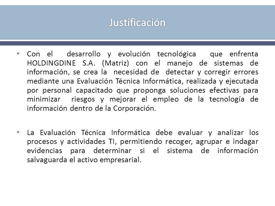 El proyecto de tesis consiste en una Evaluación Técnica Informática del Sistema de Información de la Corporación HOLDINGDINE S.A.