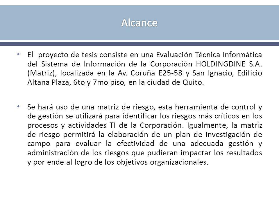 El proyecto de tesis consiste en una Evaluación Técnica Informática del Sistema de Información de la Corporación HOLDINGDINE S.A. (Matriz), localizada