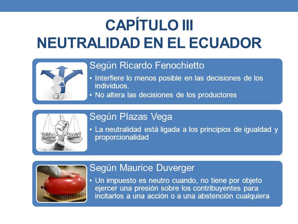 CAPÍTULO III NEUTRALIDAD EN EL ECUADOR Según Ricardo Fenochietto Interfiere lo menos posible en las decisiones de los individuos. No altera las decisi