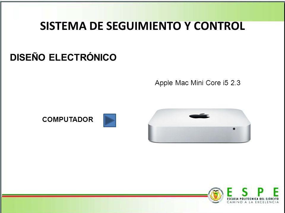 SISTEMA DE SEGUIMIENTO Y CONTROL DISEÑO ELECTRÓNICO COMPUTADOR Apple Mac Mini Core i5 2.3