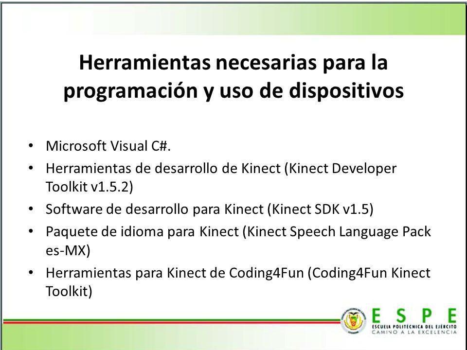 Herramientas necesarias para la programación y uso de dispositivos Microsoft Visual C#. Herramientas de desarrollo de Kinect (Kinect Developer Toolkit