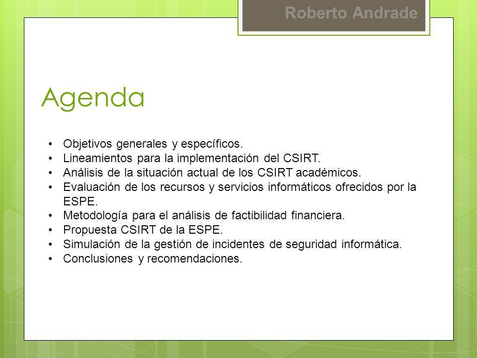 Roberto Andrade Objetivo General Dimensionar las soluciones de hardware, software, normativas y procedimientos que permita la implementación futura de un CSIRT del tipo académico en la Escuela Politécnica del Ejército.