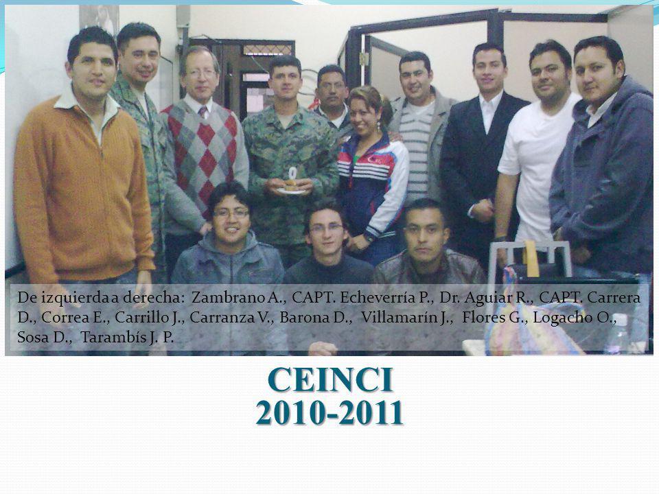 CEINCI2010-2011 De izquierda a derecha: Zambrano A., CAPT. Echeverría P., Dr. Aguiar R., CAPT. Carrera D., Correa E., Carrillo J., Carranza V., Barona