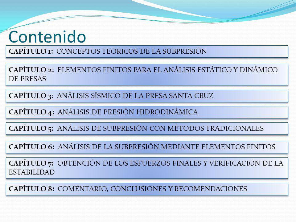 Contenido CAPÍTULO 1: CONCEPTOS TEÓRICOS DE LA SUBPRESIÓN CAPÍTULO 2: ELEMENTOS FINITOS PARA EL ANÁLISIS ESTÁTICO Y DINÁMICO DE PRESAS CAPÍTULO 3: ANÁ