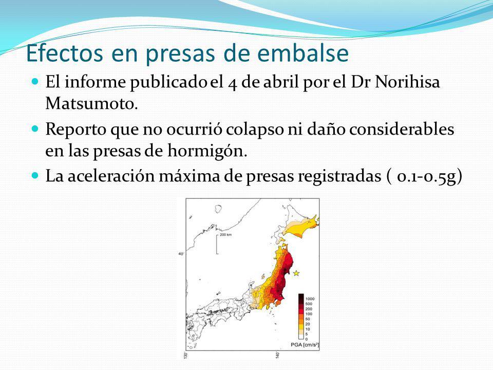 Efectos en presas de embalse El informe publicado el 4 de abril por el Dr Norihisa Matsumoto. Reporto que no ocurrió colapso ni daño considerables en