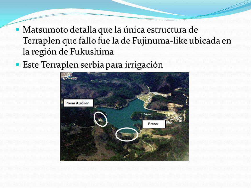 Matsumoto detalla que la única estructura de Terraplen que fallo fue la de Fujinuma-like ubicada en la región de Fukushima Este Terraplen serbia para