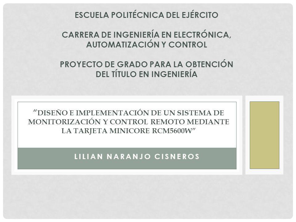 LILIAN NARANJO CISNEROS DISEÑO E IMPLEMENTACIÓN DE UN SISTEMA DE MONITORIZACIÓN Y CONTROL REMOTO MEDIANTE LA TARJETA MINICORE RCM5600W ESCUELA POLITÉC