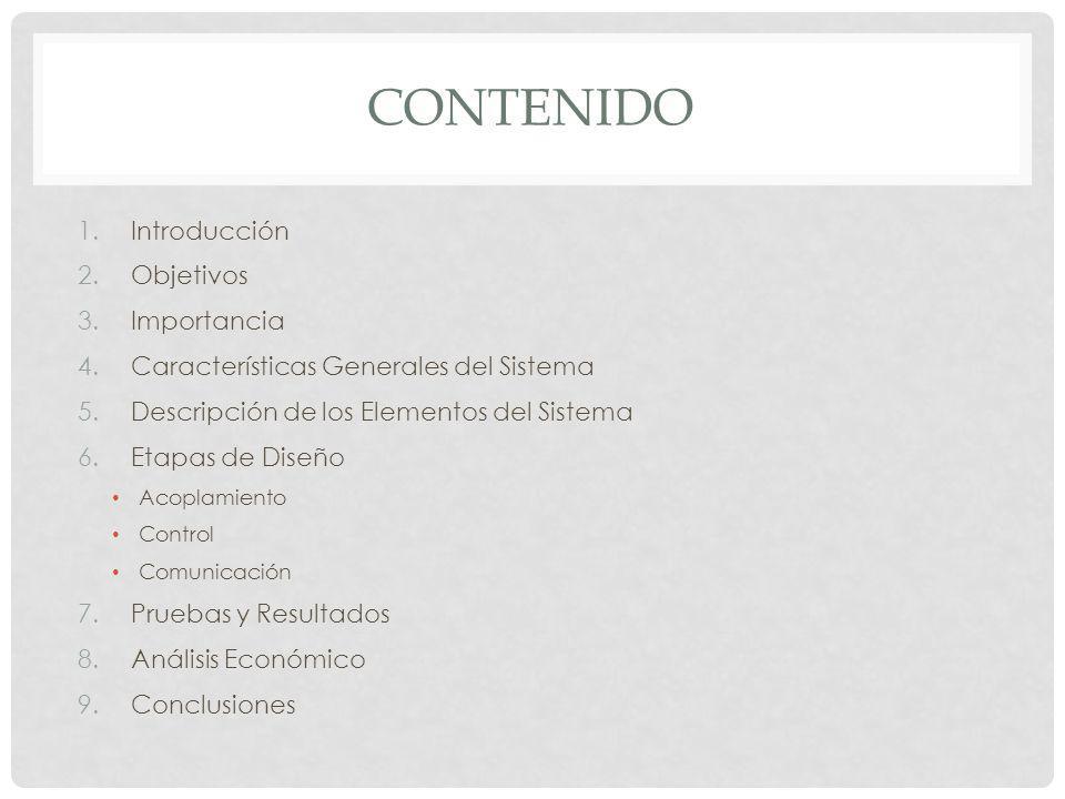 CONTENIDO 1.Introducción 2.Objetivos 3.Importancia 4.Características Generales del Sistema 5.Descripción de los Elementos del Sistema 6.Etapas de Dise