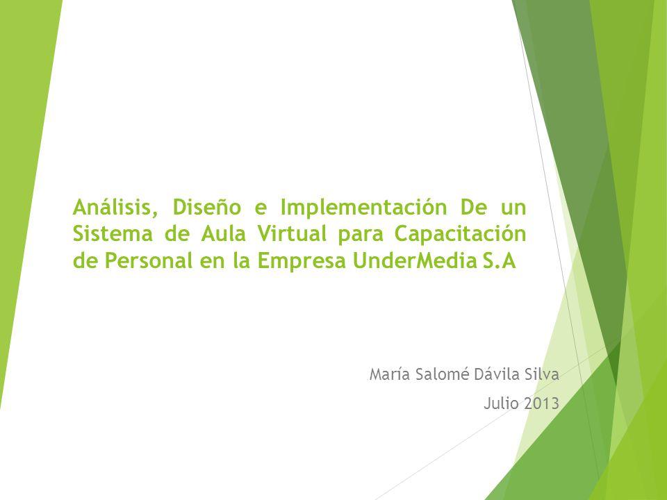 Análisis, Diseño e Implementación De un Sistema de Aula Virtual para Capacitación de Personal en la Empresa UnderMedia S.A María Salomé Dávila Silva J