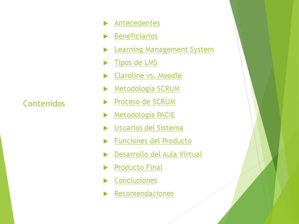 Contenidos Antecedentes Beneficiarios Learning Management System Tipos de LMS Claroline vs. Moodle Metodología SCRUM Proceso de SCRUM Metodología PACI