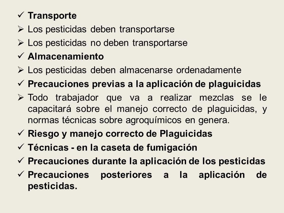 Transporte Los pesticidas deben transportarse Los pesticidas no deben transportarse Almacenamiento Los pesticidas deben almacenarse ordenadamente Prec