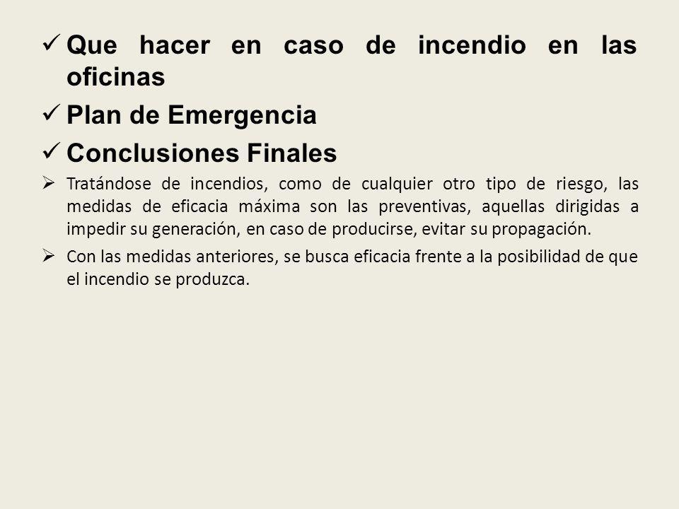 Que hacer en caso de incendio en las oficinas Plan de Emergencia Conclusiones Finales Tratándose de incendios, como de cualquier otro tipo de riesgo,