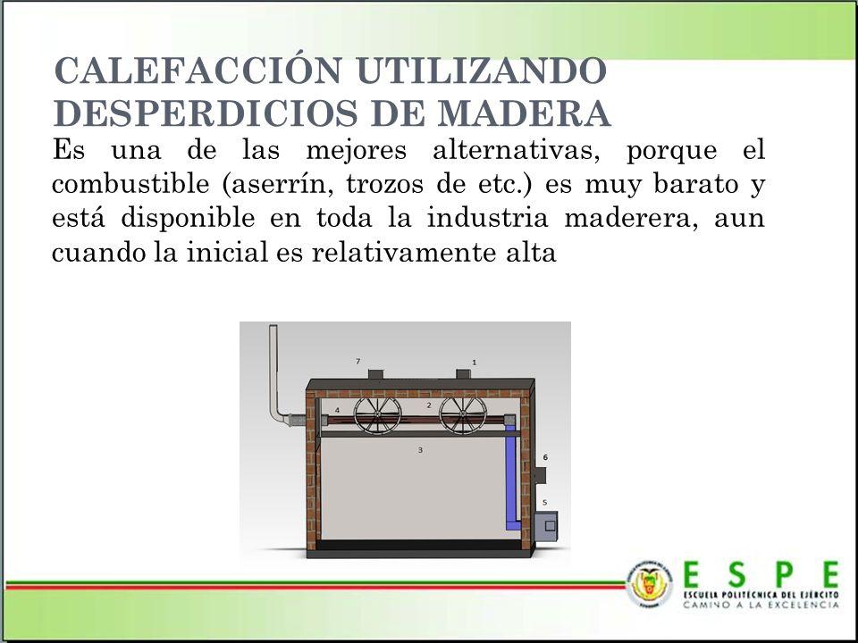 CALEFACCIÓN UTILIZANDO DESPERDICIOS DE MADERA Es una de las mejores alternativas, porque el combustible (aserrín, trozos de etc.) es muy barato y está