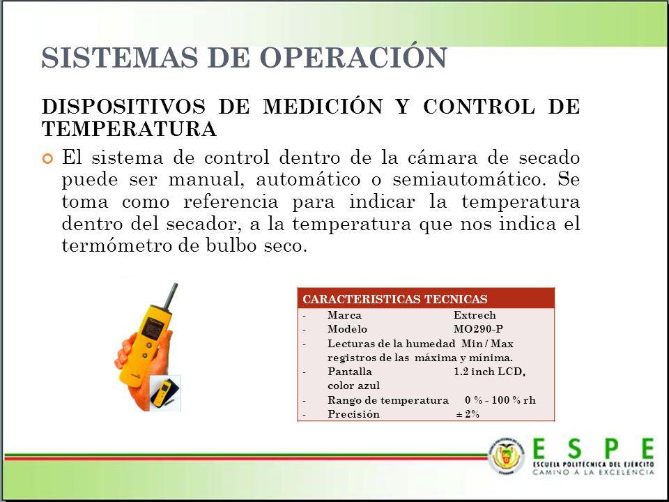 SISTEMAS DE OPERACIÓN DISPOSITIVOS DE MEDICIÓN Y CONTROL DE TEMPERATURA El sistema de control dentro de la cámara de secado puede ser manual, automáti