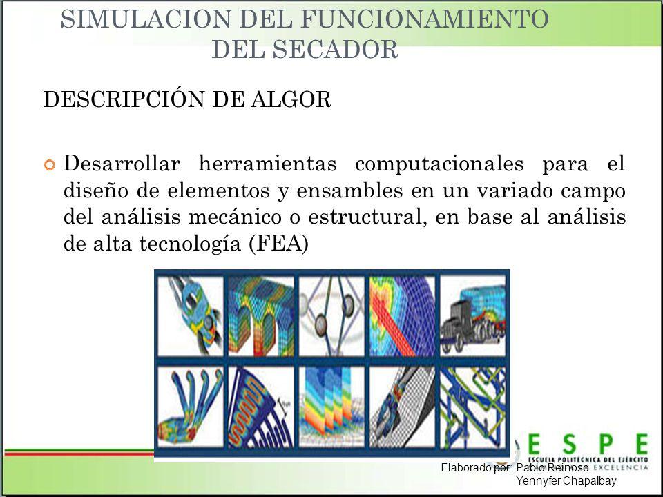 SIMULACION DEL FUNCIONAMIENTO DEL SECADOR DESCRIPCIÓN DE ALGOR Desarrollar herramientas computacionales para el diseño de elementos y ensambles en un