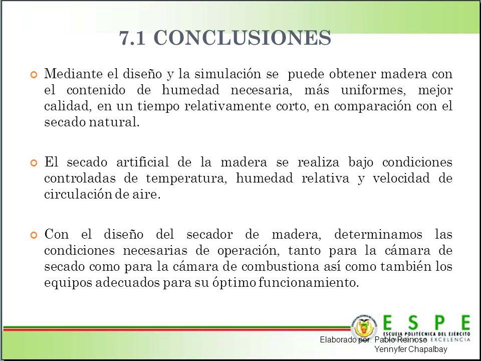 7.1 CONCLUSIONES Mediante el diseño y la simulación se puede obtener madera con el contenido de humedad necesaria, más uniformes, mejor calidad, en un