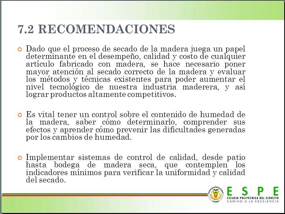 7.2 RECOMENDACIONES Dado que el proceso de secado de la madera juega un papel determinante en el desempeño, calidad y costo de cualquier artículo fabr