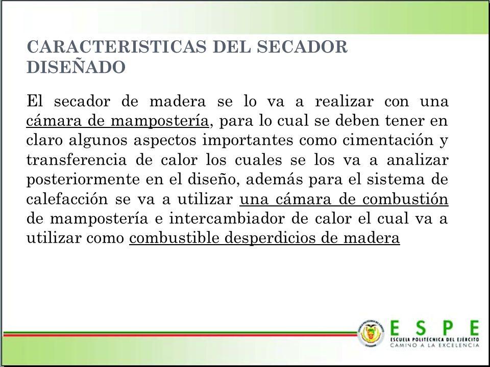 CARACTERISTICAS DEL SECADOR DISEÑADO El secador de madera se lo va a realizar con una cámara de mampostería, para lo cual se deben tener en claro algu