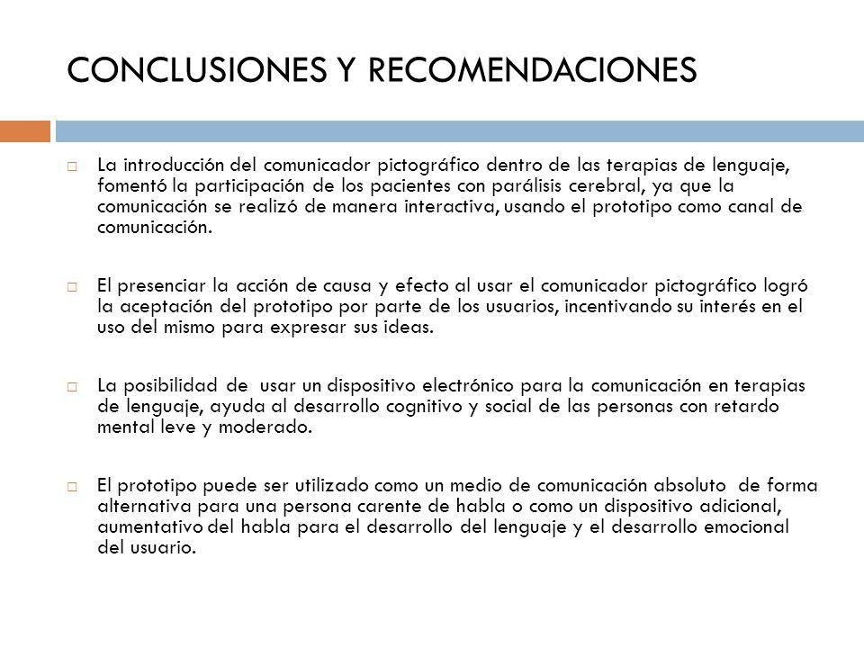 CONCLUSIONES Y RECOMENDACIONES La introducción del comunicador pictográfico dentro de las terapias de lenguaje, fomentó la participación de los pacien