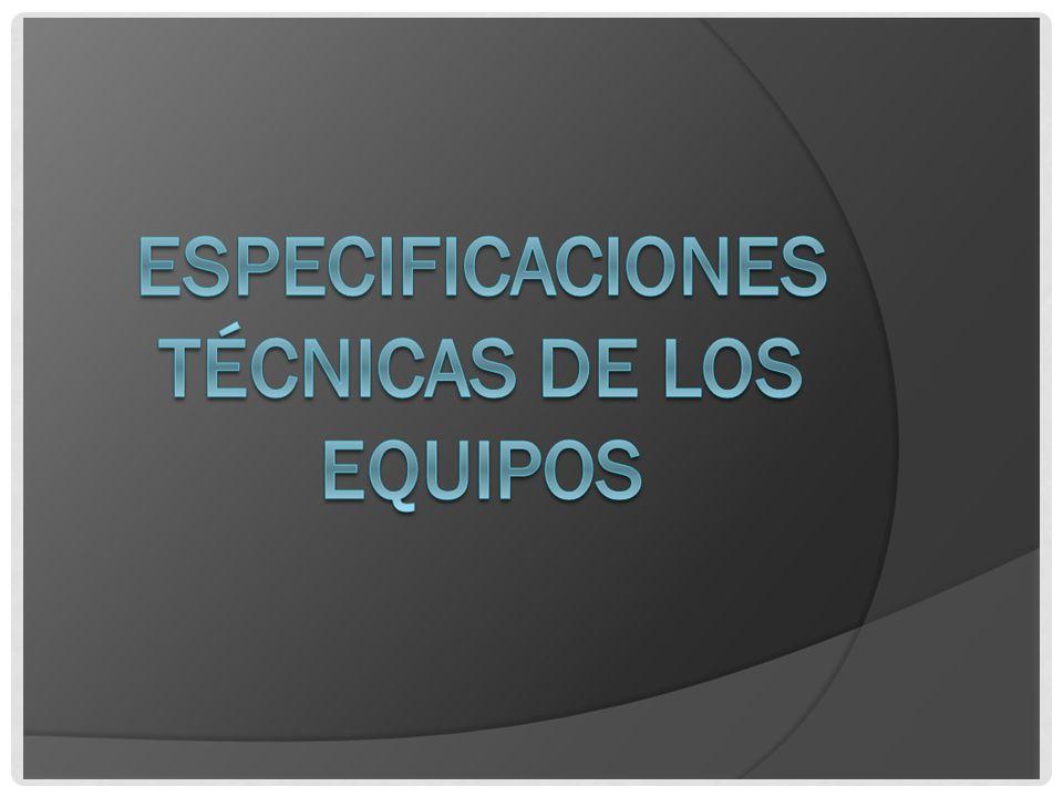 ESPECIFICACIONES TÉCNICAS DE LOS EQUIPOS
