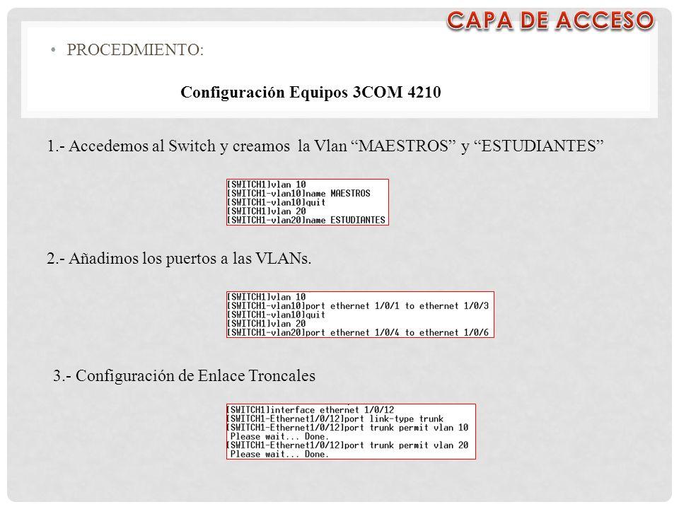 PROCEDMIENTO: Configuración Equipos 3COM 4210 1.- Accedemos al Switch y creamos la Vlan MAESTROS y ESTUDIANTES 2.- Añadimos los puertos a las VLANs. 3