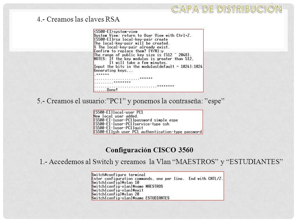 4.- Creamos las claves RSA 5.- Creamos el usuario:PC1 y ponemos la contraseña: espe Configuración CISCO 3560 1.- Accedemos al Switch y creamos la Vlan MAESTROS y ESTUDIANTES