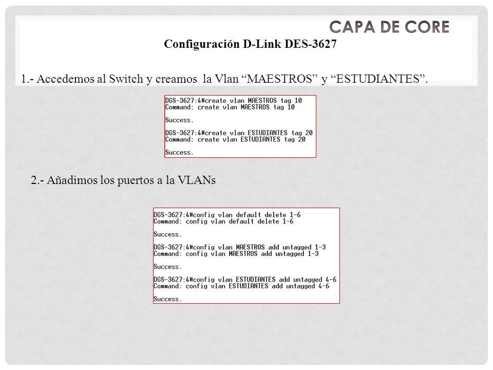 Configuración D-Link DES-3627 1.- Accedemos al Switch y creamos la Vlan MAESTROS y ESTUDIANTES.