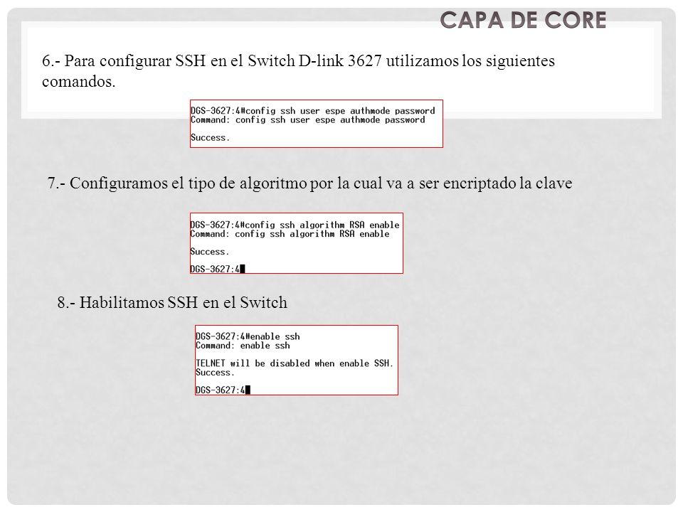 6.- Para configurar SSH en el Switch D-link 3627 utilizamos los siguientes comandos. 7.- Configuramos el tipo de algoritmo por la cual va a ser encrip
