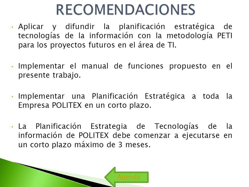 RECOMENDACIONES Aplicar y difundir la planificación estratégica de tecnologías de la información con la metodología PETI para los proyectos futuros en el área de TI.