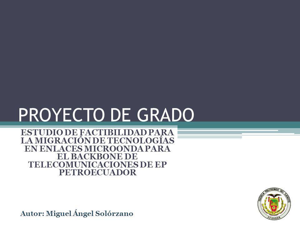 PROYECTO DE GRADO ESTUDIO DE FACTIBILIDAD PARA LA MIGRACIÓN DE TECNOLOGÍAS EN ENLACES MICROONDA PARA EL BACKBONE DE TELECOMUNICACIONES DE EP PETROECUA