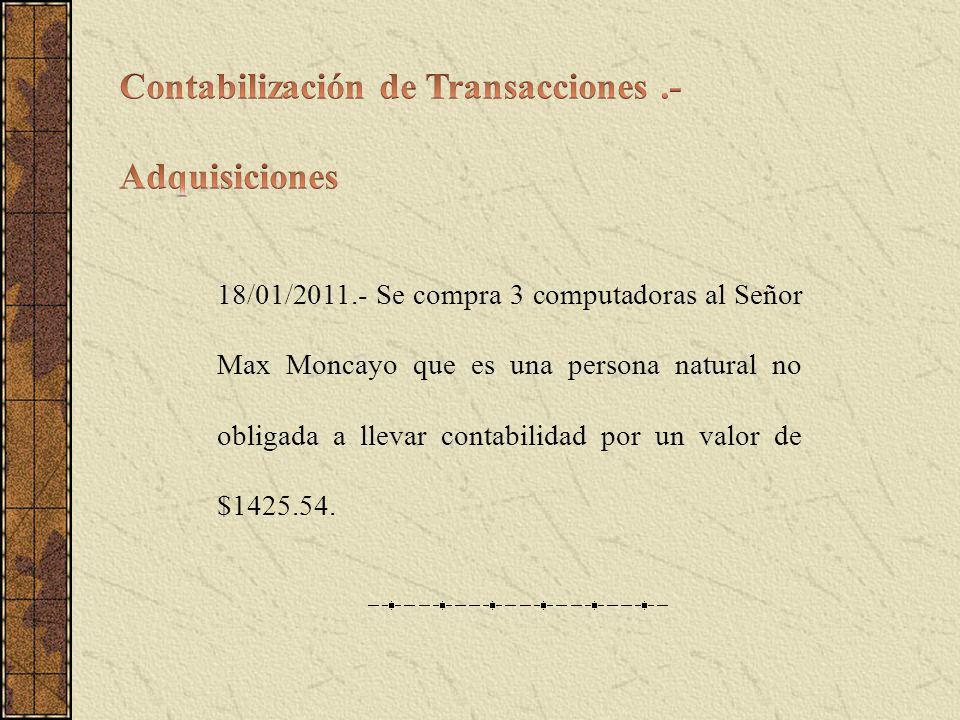 18/01/2011.- Se compra 3 computadoras al Señor Max Moncayo que es una persona natural no obligada a llevar contabilidad por un valor de $1425.54.