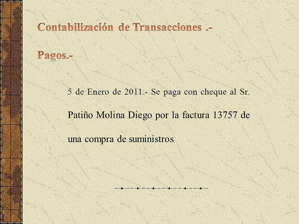 5 de Enero de 2011.- Se paga con cheque al Sr. Patiño Molina Diego por la factura 13757 de una compra de suministros