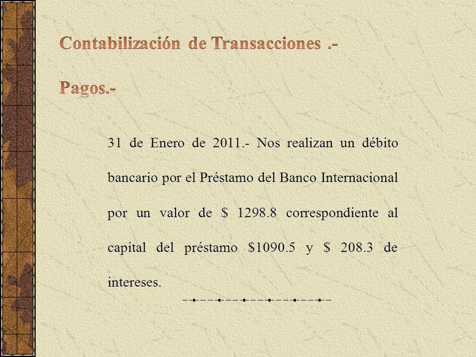 31 de Enero de 2011.- Nos realizan un débito bancario por el Préstamo del Banco Internacional por un valor de $ 1298.8 correspondiente al capital del