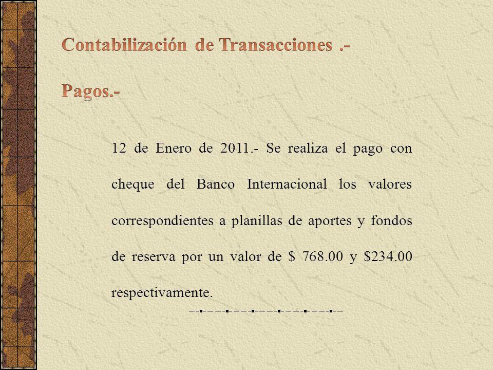12 de Enero de 2011.- Se realiza el pago con cheque del Banco Internacional los valores correspondientes a planillas de aportes y fondos de reserva por un valor de $ 768.00 y $234.00 respectivamente.