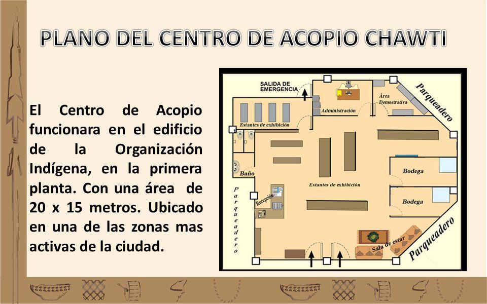 El Centro de Acopio funcionara en el edificio de la Organización Indígena, en la primera planta. Con una área de 20 x 15 metros. Ubicado en una de las