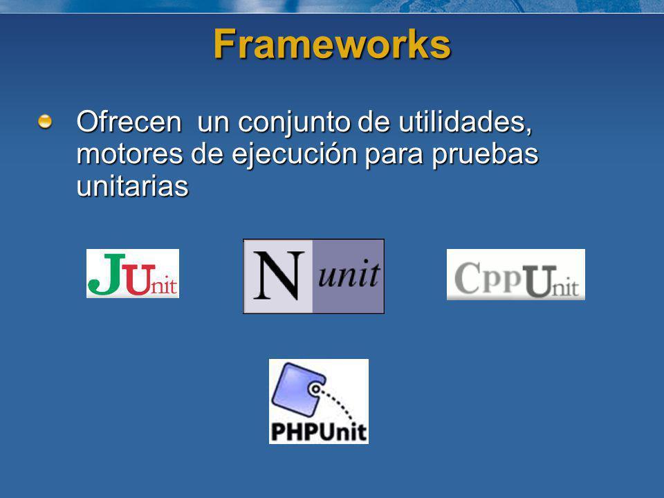 Frameworks Ofrecen un conjunto de utilidades, motores de ejecución para pruebas unitarias