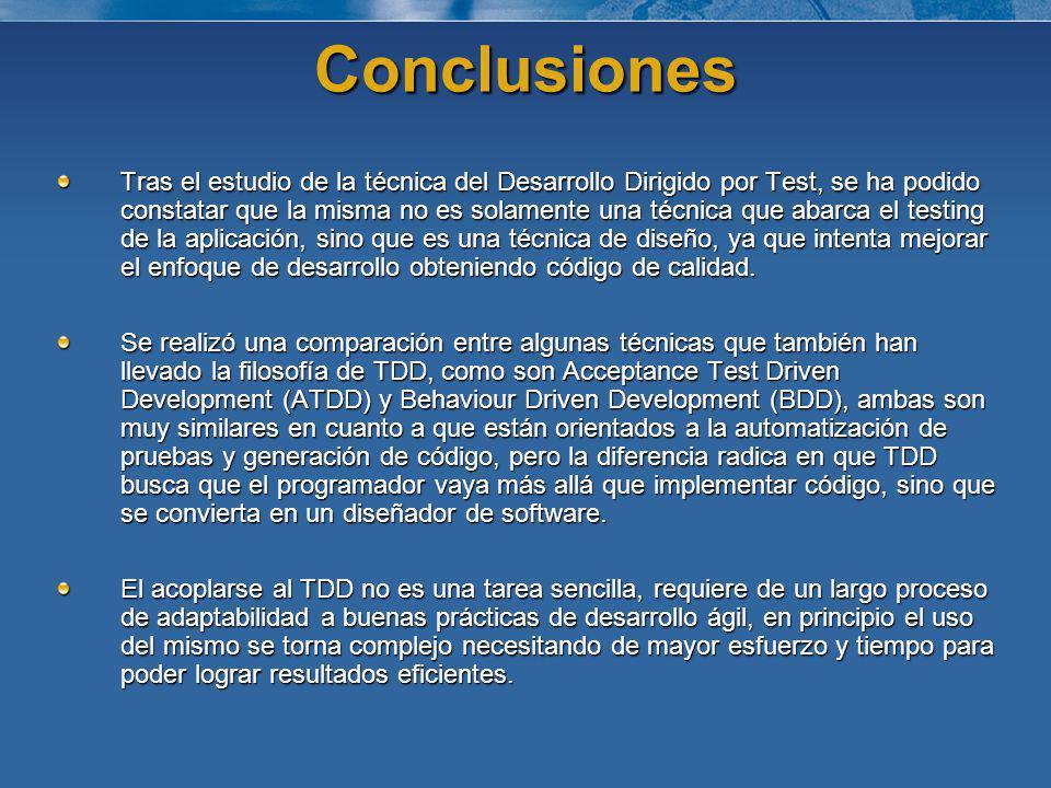 Conclusiones Tras el estudio de la técnica del Desarrollo Dirigido por Test, se ha podido constatar que la misma no es solamente una técnica que abarc