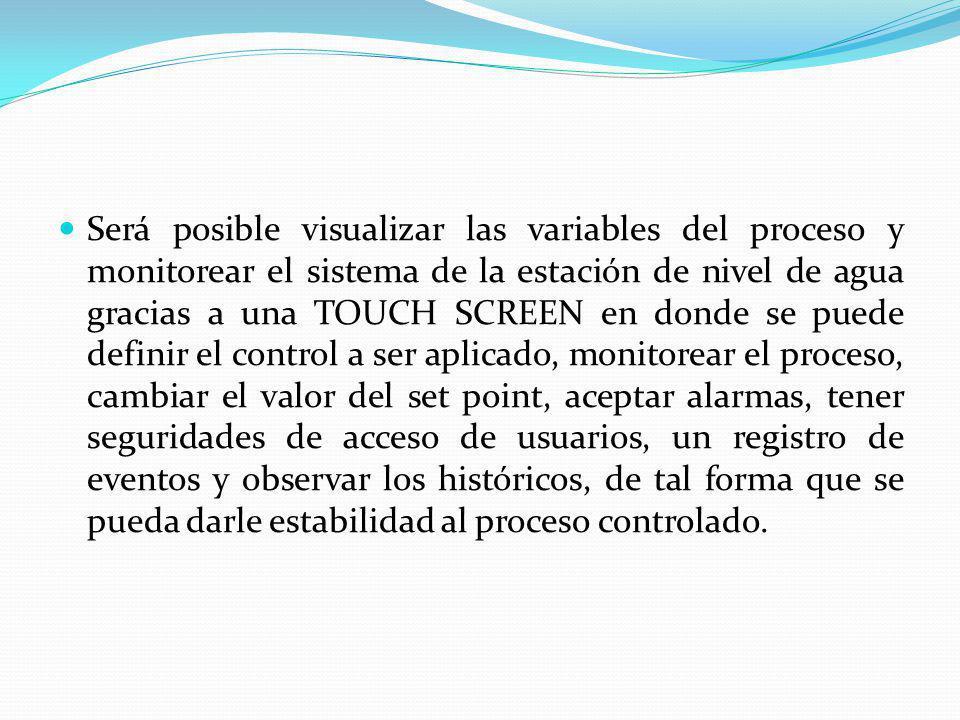 Será posible visualizar las variables del proceso y monitorear el sistema de la estación de nivel de agua gracias a una TOUCH SCREEN en donde se puede