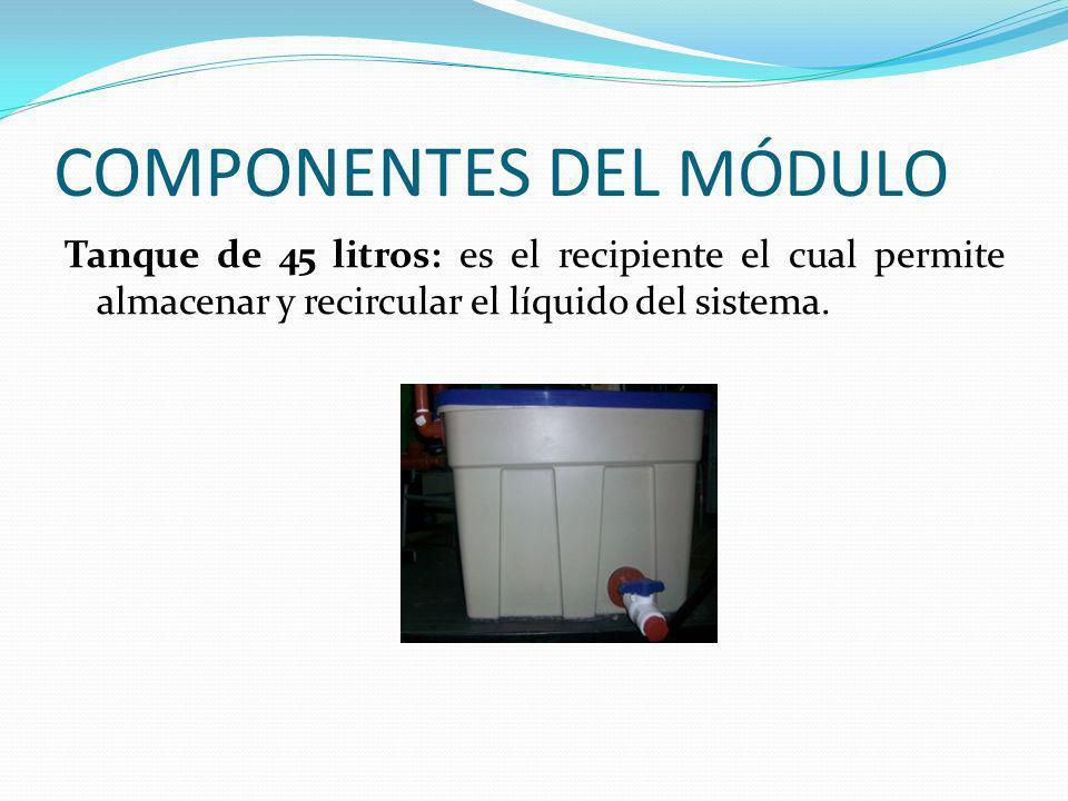 COMPONENTES DEL MÓDULO Tanque de 45 litros: es el recipiente el cual permite almacenar y recircular el líquido del sistema.