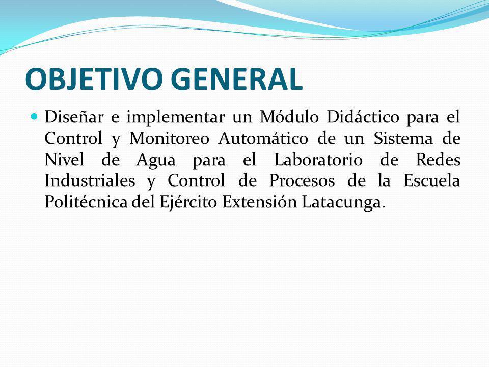 OBJETIVO GENERAL Diseñar e implementar un Módulo Didáctico para el Control y Monitoreo Automático de un Sistema de Nivel de Agua para el Laboratorio d